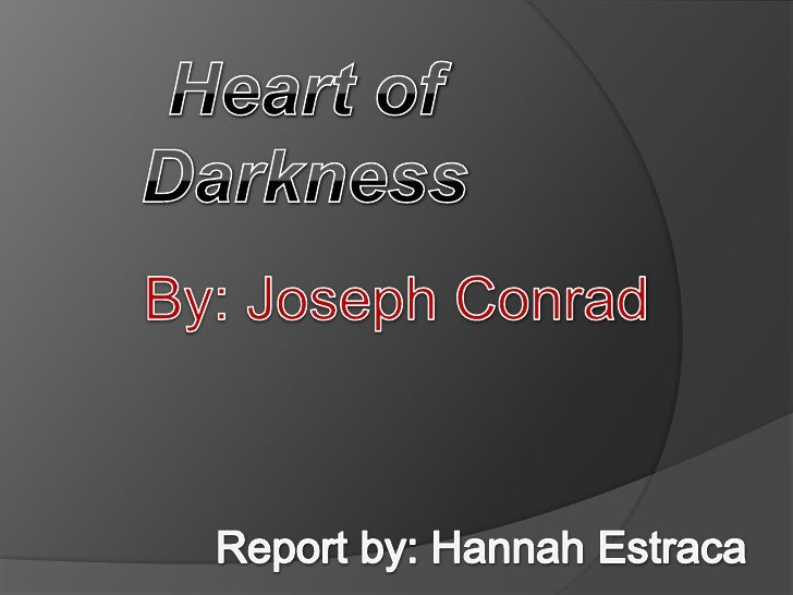 Heart of Darkness<br />By: Joseph Conrad<br />Report by: Hannah Estraca<br />