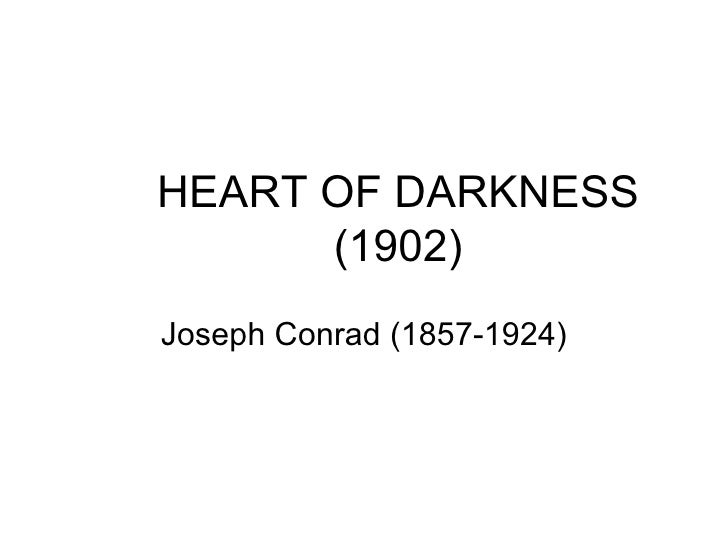 HEART OF DARKNESS (1902) Joseph Conrad (1857-1924)