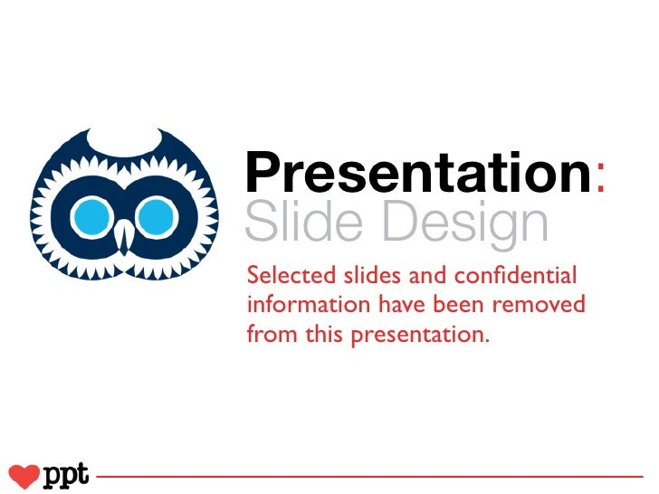 Presentation:Slide DesignSelected slides and confidentialinformation have been removedfrom this presentation.