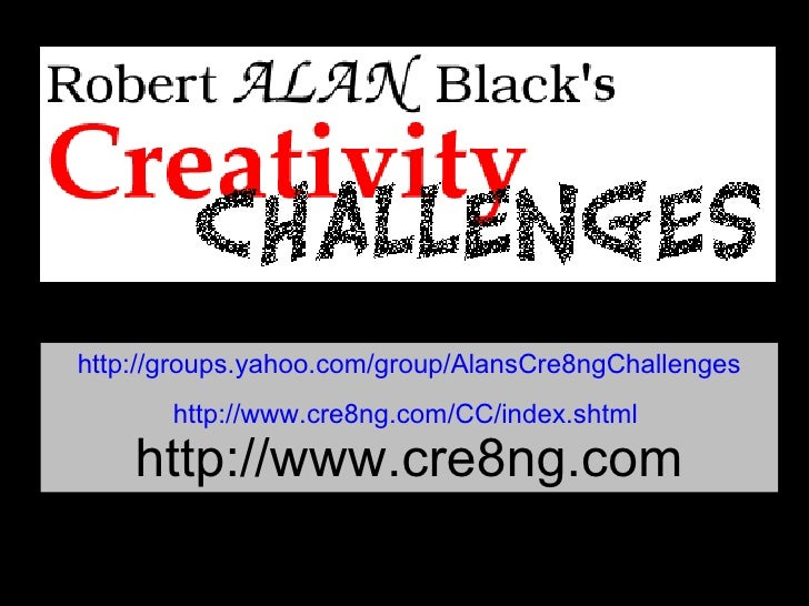 http://groups.yahoo.com/group/AlansCre8ngChallenges http://www.cre8ng.com/CC/index.shtml   http://www.cre8ng.com
