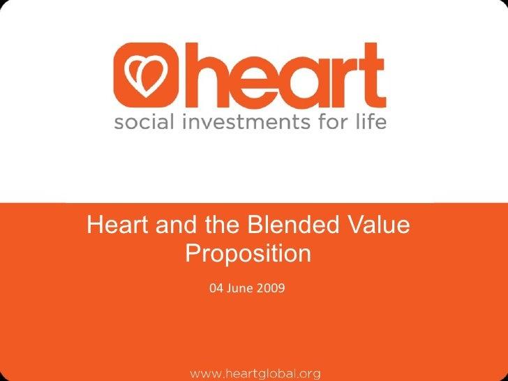 Heart and the Blended Value Proposition <ul><li>04 June 2009 </li></ul>