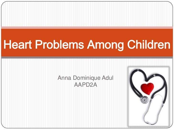 Anna Dominique Adul<br />AAPD2A<br />Heart Problems Among Children<br />