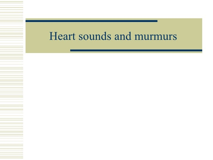 Heart sounds and murmurs