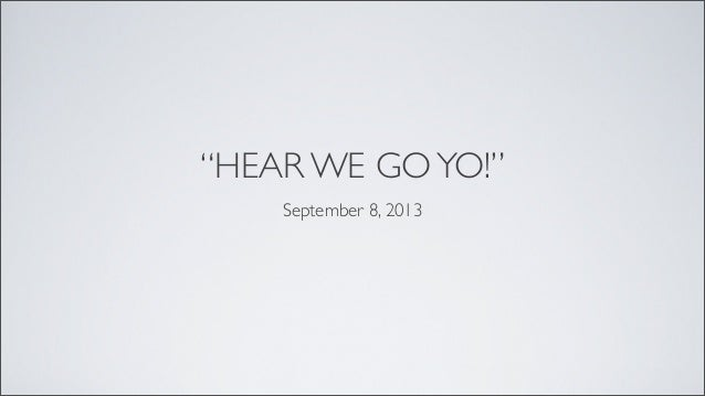 """HEAR WE GOYO!"" September 8, 2013"