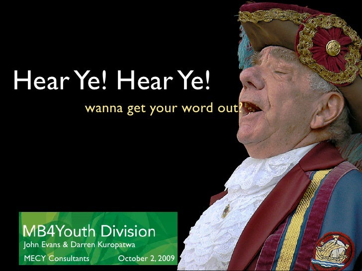 Hear Ye! Hear Ye!                wanna get your word out?     John Evans & Darren Kuropatwa MECY Consultants        Octobe...