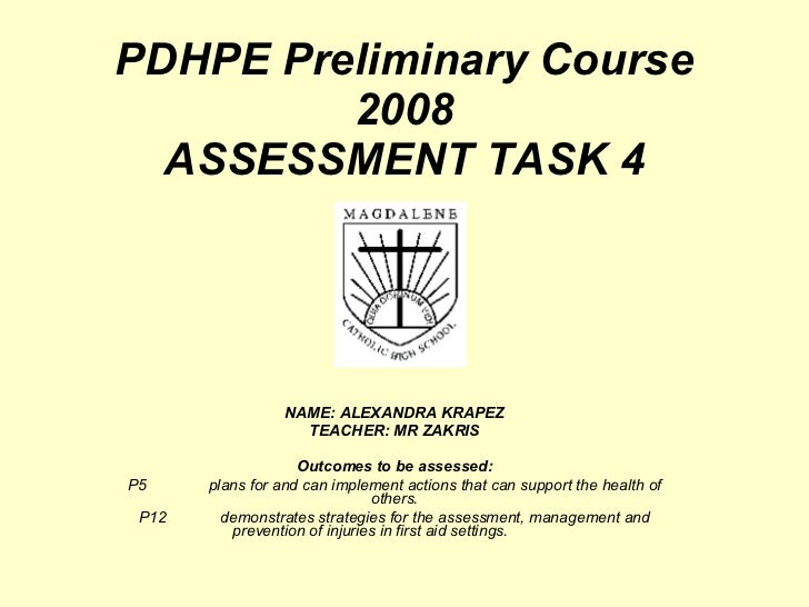 PDHPE Preliminary Course 2008 ASSESSMENT TASK 4 NAME: ALEXANDRA KRAPEZ TEACHER: MR ZAKRIS Outcomes to be assessed: P5 plan...