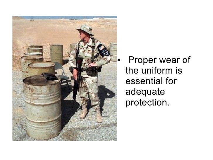 <ul><li>Proper wear of the uniform is essential for adequate protection. </li></ul>