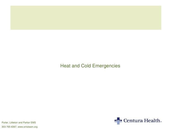 Heat and Cold Emergencies Porter, Littleton and Parker EMS 303-765-6367, www.emsteam.org