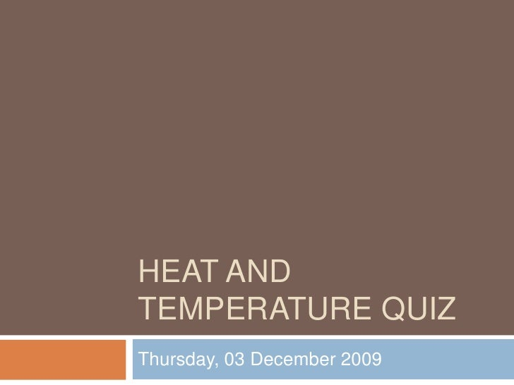 Heat and temperature quiz<br />Wednesday, 02 December 2009<br />