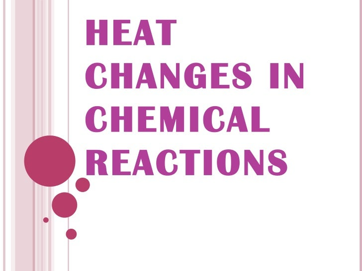 HEAT CHANGES IN CHEMICAL REACTIONS