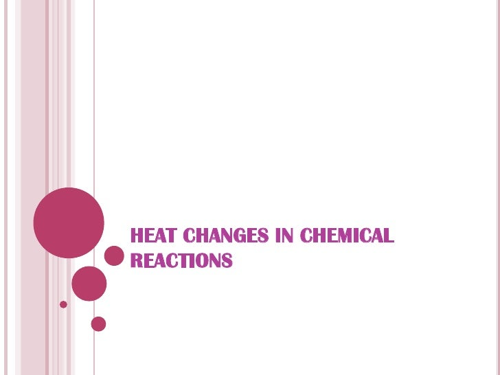 HEAT CHANGES IN CHEMICAL REACTIONS<br />
