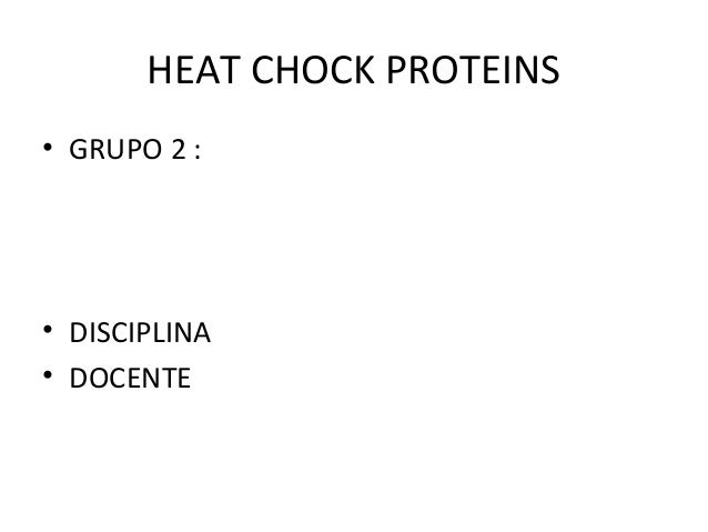 HEAT CHOCK PROTEINS • GRUPO 2 : • DISCIPLINA • DOCENTE