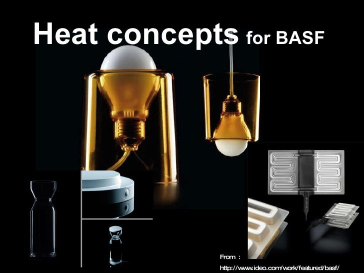 Heat concepts   for BASF   From  : http://www.ideo.com/work/featured/basf/