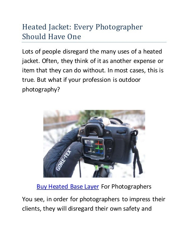 Heated Jacket: Every Photographer Should Have One Lots of people disregard the many uses of a heated jacket. Often, they t...