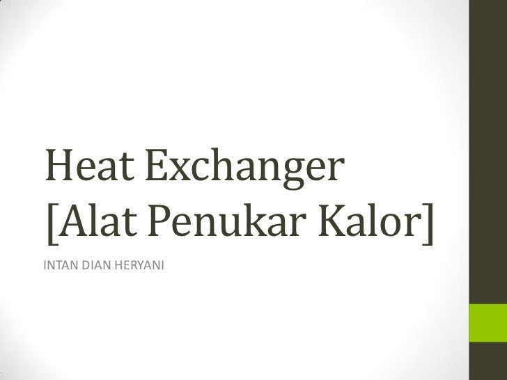Heat exchanger [ Alat Penukar Panas]