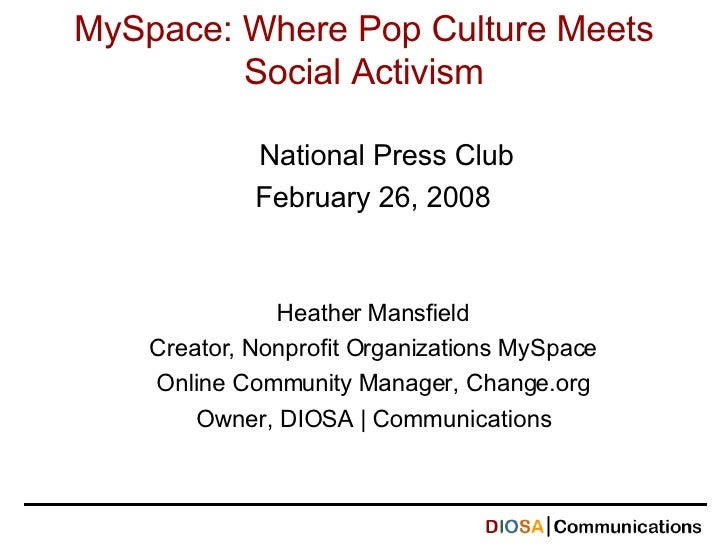 MySpace: Where Pop Culture Meets Social Activism - Heather Mansfield / Forum One Web Executive Seminar