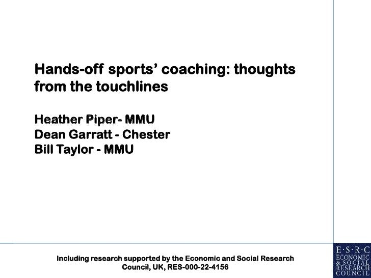 Hands-off sports' coaching: thoughts from the touchlines<br />Heather Piper- MMU<br />Dean Garratt - Chester<br />Bill Tay...