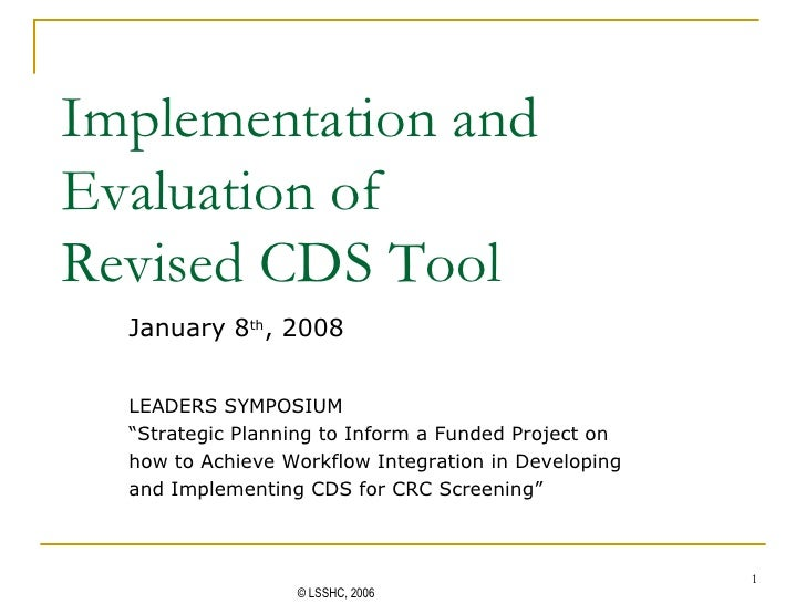 """Implementation and Evaluation of  Revised CDS Tool January 8 th , 2008 LEADERS SYMPOSIUM """" Strategic Planning to Inform a ..."""