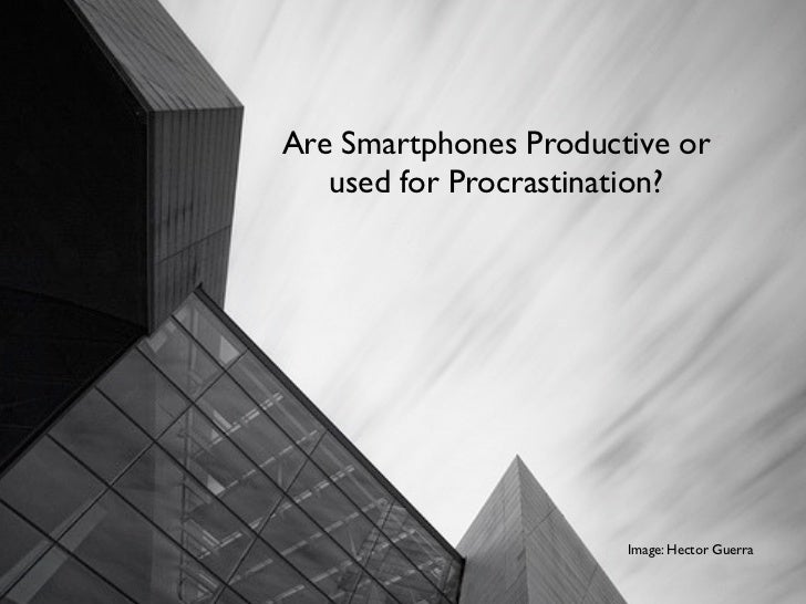 Are Smartphones Productive or   used for Procrastination?                       Image: Hector Guerra