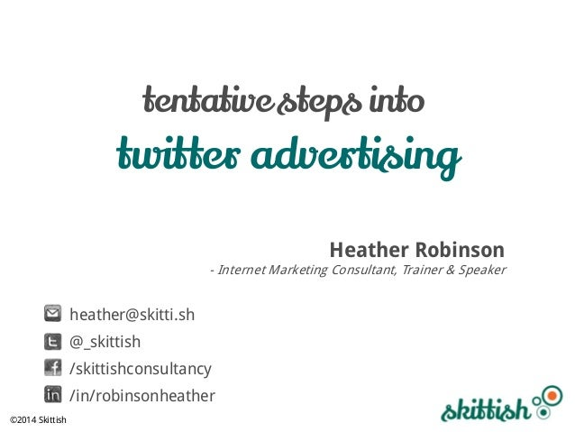 tentative steps into  twitter advertising Heather Robinson  - Internet Marketing Consultant, Trainer & Speaker  heather@sk...