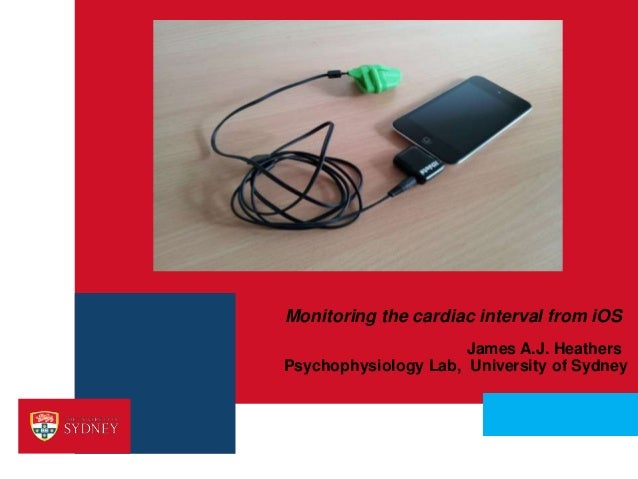 ›  Monitoring the cardiac interval from iOS  ›  James A.J. Heathers Psychophysiology Lab, University of Sydney  Insert Par...