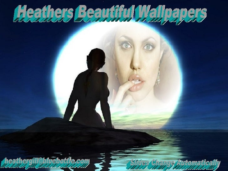 Heathers Beautiful Wallpapers [email_address] Slides Change Automatically