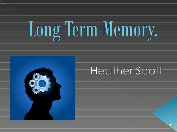 Heather Scott Long Term Memory
