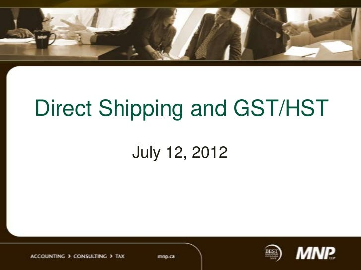 Direct Shipping and GST/HST        July 12, 2012