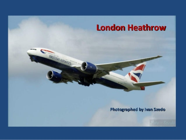 London Heathrow  Photographed by Ivan Szedo