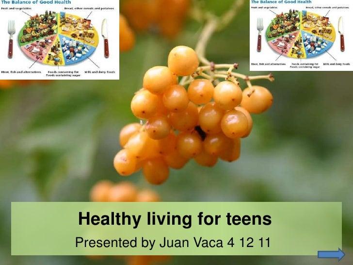 Healthy living for teensPresented by Juan Vaca 4 12 11