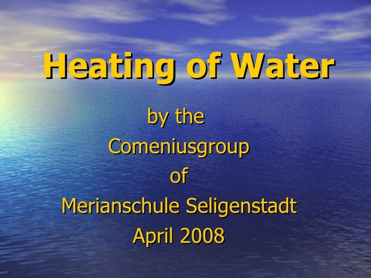 Heating of Water by the  Comeniusgroup of Merianschule Seligenstadt April 2008