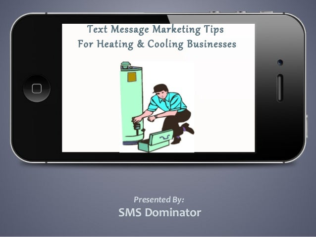 Text Message Marketing TipsFor Heating & Cooling BusinessesPresented By:SMS Dominator