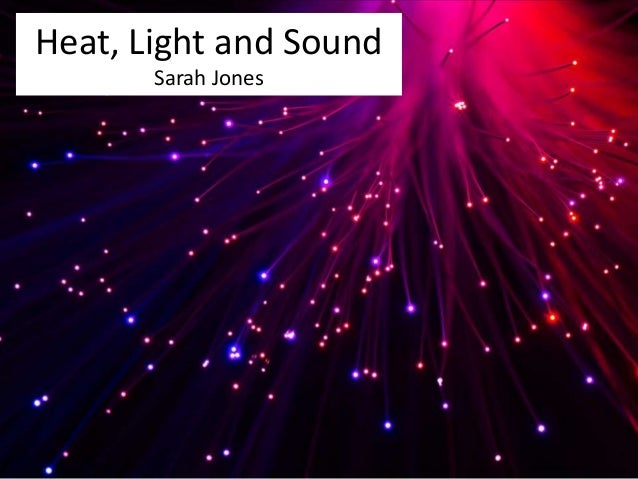 Heat, Light and Sound
