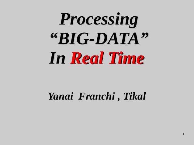 """1 ProcessingProcessing """"BIG-DATA""""""""BIG-DATA"""" InIn Real TimeReal Time Yanai Franchi , TikalYanai Franchi , Tikal"""