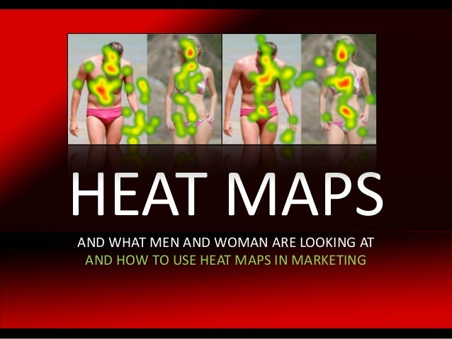 HEAT MAPS AND WHAT MEN AND WOMAN ARE LOOKING AT AND HOW TO USE HEAT MAPS IN MARKETING