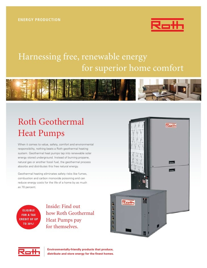 ENERGY PRODUCTIONHarnessing free, renewable energy                 for superior home comfortRoth GeothermalHeat PumpsWhen ...