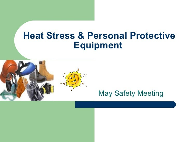 Heat Stress & Personal Protective Equipment  May Safety Meeting