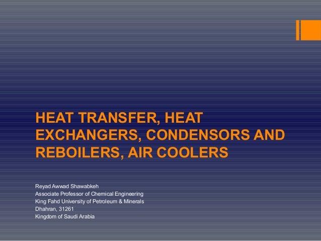 HEAT TRANSFER, HEAT EXCHANGERS, CONDENSORS AND REBOILERS, AIR COOLERS Reyad Awwad Shawabkeh Associate Professor of Chemica...
