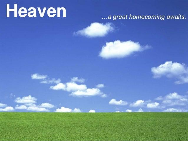 Heaven …a great homecoming awaits.