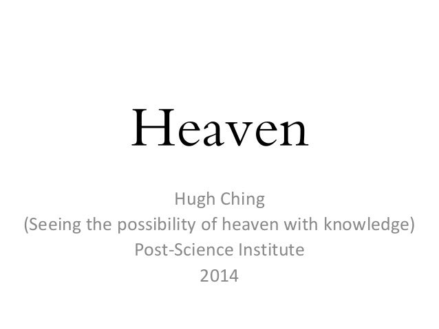 Heaven Hugh Ching (Seeing the possibility of heaven with knowledge) Post-Science Institute 2014
