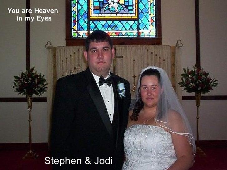 You are Heaven  in my Eyes Stephen & Jodi