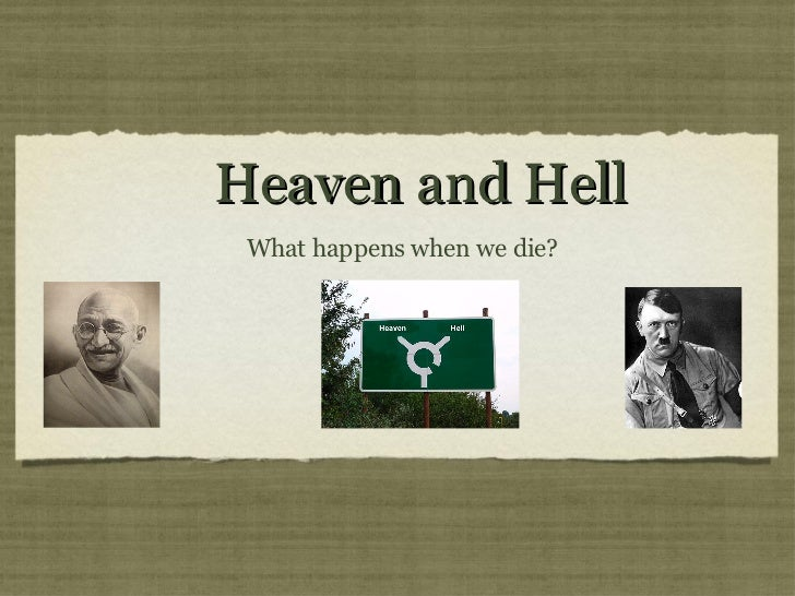Heaven and Hell <ul><li>What happens when we die?  </li></ul>