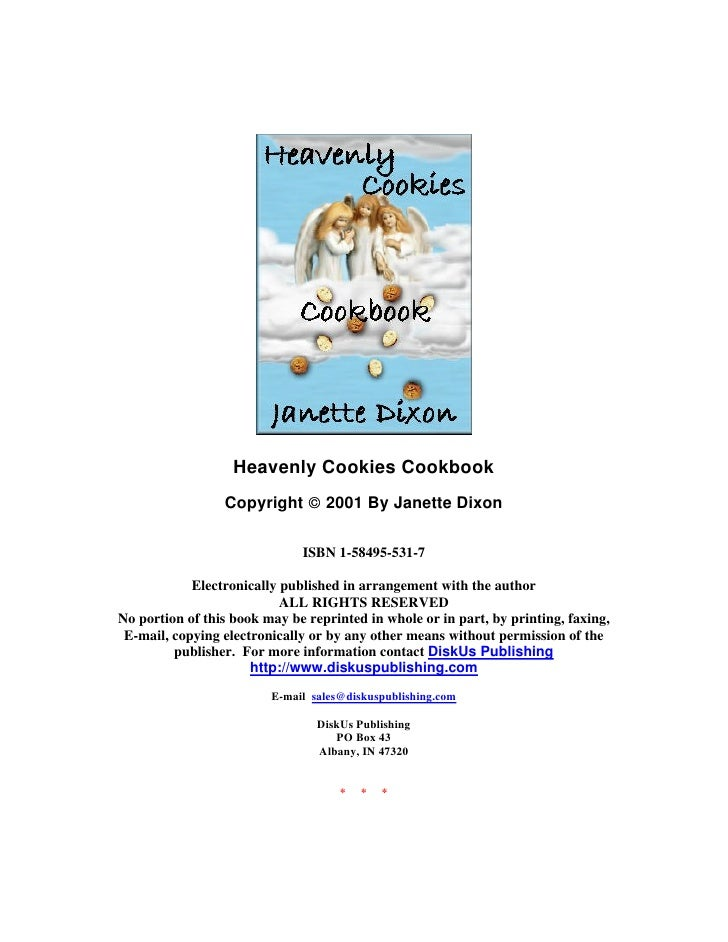 Heavenly Cookies Cookbook                 Copyright © 2001 By Janette Dixon                              ISBN 1-58495-531-...