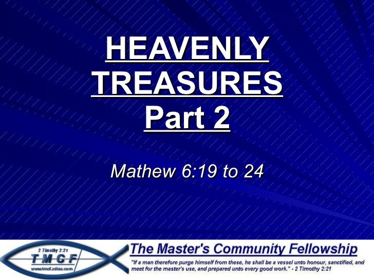 HEAVENLY TREASURES Part 2 Mathew 6:19 to 24