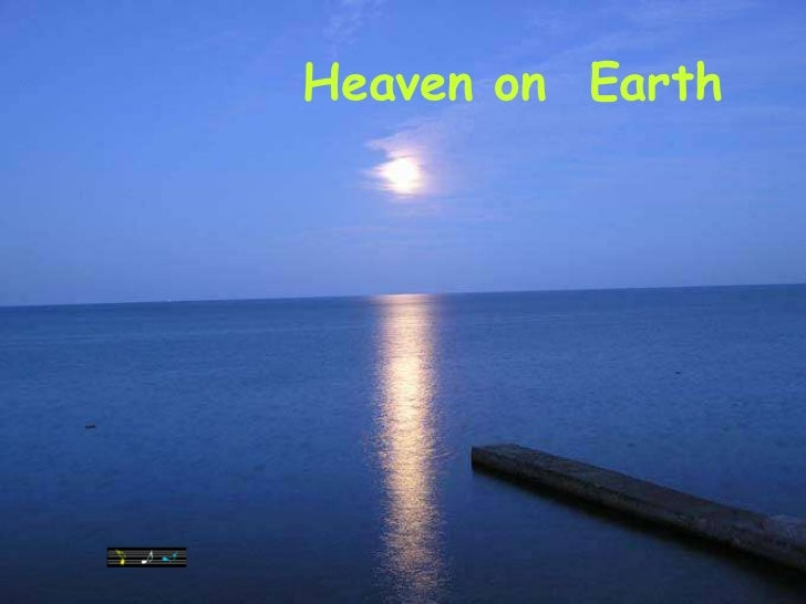Heaven on earth   et