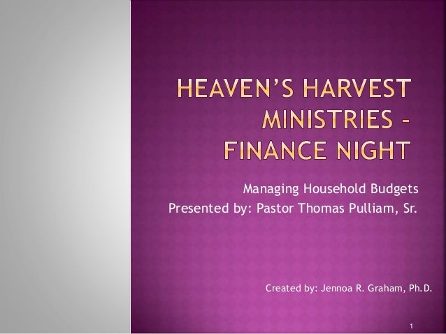 Created by: Jennoa R. Graham, Ph.D. 1 Managing Household Budgets Presented by: Pastor Thomas Pulliam, Sr.