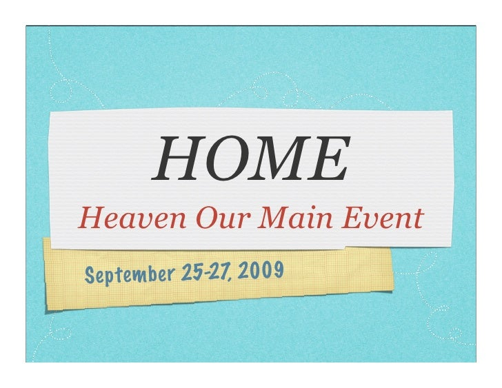 HOME Heaven Our Main Event S ep te m be r 25-27, 2009