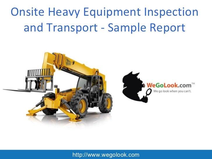 Onsite Heavy Equipment Inspection  and Transport - Sample Report          http://www.wegolook.com