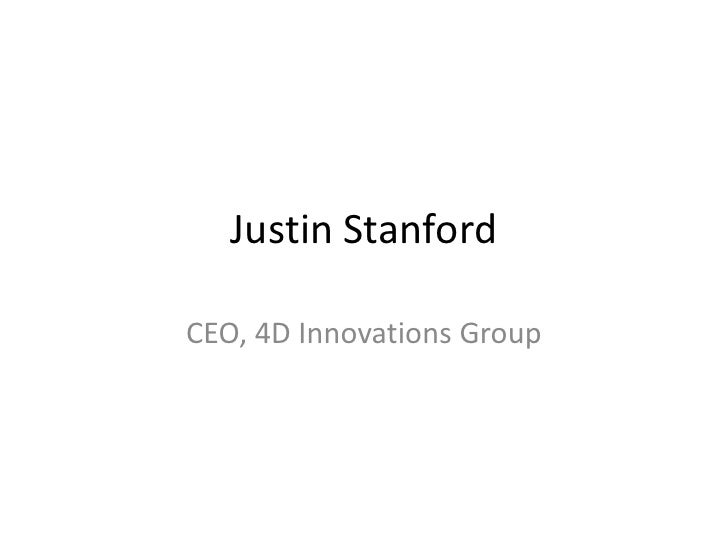 Justin Stanford<br />CEO, 4D Innovations Group<br />