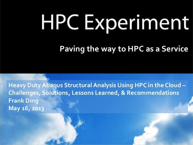 Paving the way to HPC as a ServiceHeavy Duty Abaqus Structural Analysis Using HPC in the Cloud –Challenges, Solutions, Les...